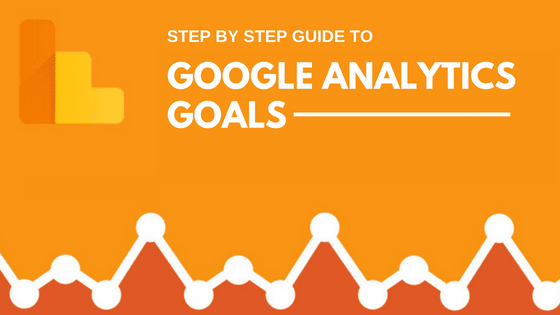 Google Analytics: Step by Step Guide To Goals
