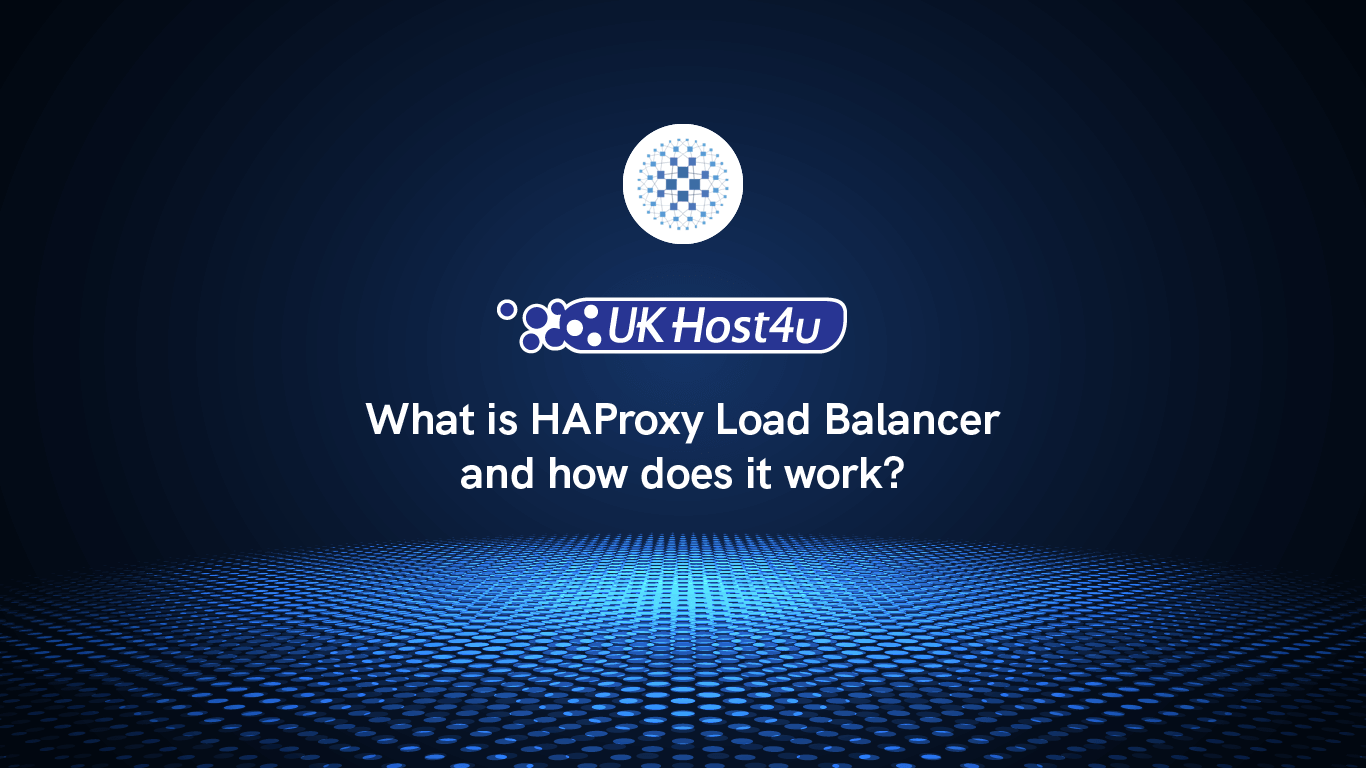 What is HAProxy Load Balancer and how does it work?